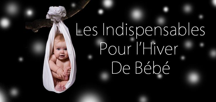 Les Indispensables Pour l'Hiver de Bébé